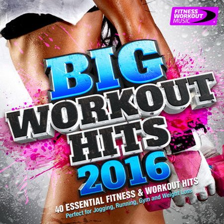 Обложка Big Workout Hits 2016 - 40 Essential Fitness & Workout Hits (2015) MP3