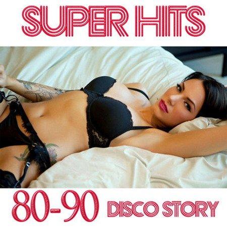 Обложка Super Hits 80-90 Disco Story (2016) MP3