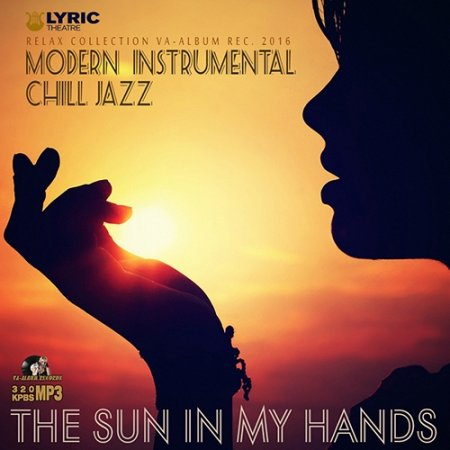 Обложка The Sun In My Hands: Instrumental Chill Jazz (2016) MP3