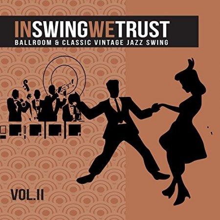 Обложка In Swing We Trust Vol 2 (Ballroom And Classic Vintage Jazz Swing) (2017) Mp3