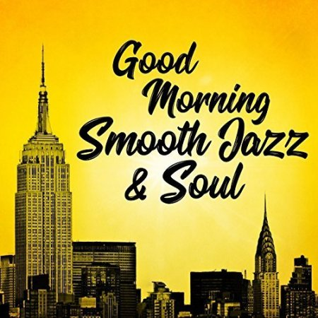 Обложка Good Morning Smooth Jazz And Soul (2017) Mp3