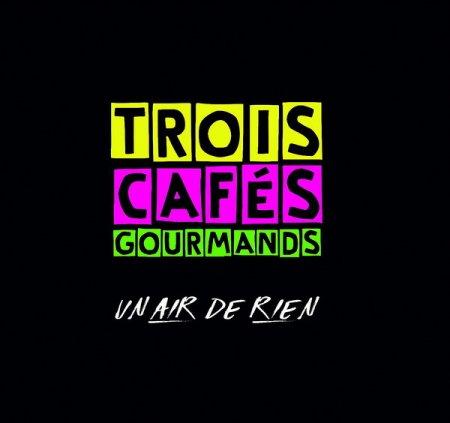 Обложка Trois Cafes Gourmands - Un air de rien (2018) FLAC