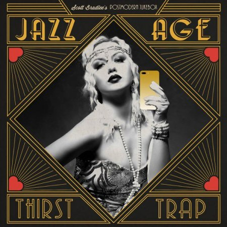 Обложка Scott Bradlee's Postmodern Jukebox - Jazz Age Thirst Trap (2019) FLAC