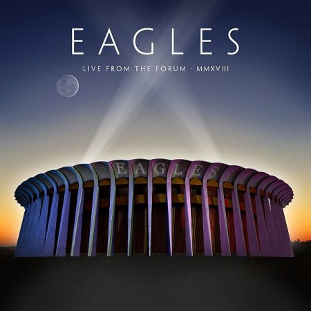 Обложка Eagles - Live From The Forum MMXVIII (2020) FLAC