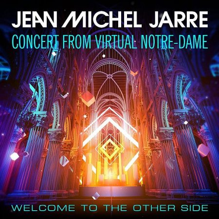 Обложка Jean-Michel Jarre - Welcome To The Other Side (Concert from Virtual Notre-Dame) (2021) FLAC