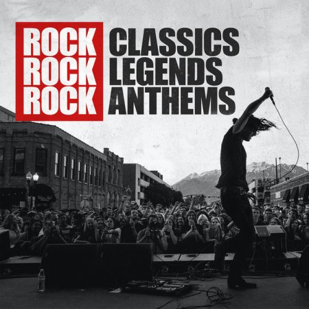 Обложка Rock Classics Rock Legends Rock Anthems (Explicit) (2021) FLAC/MP3