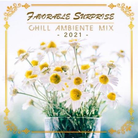Обложка Favorable Surprise: Chill Ambiente Mix (2021) Mp3