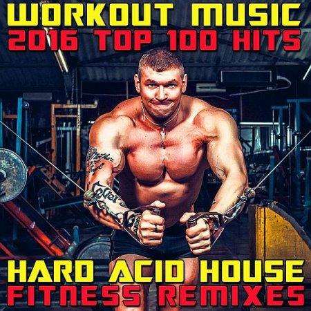 Обложка Workout Music 2016 Top 100 Hits Hard Acid House Fitness Remixes (2016) Mp3