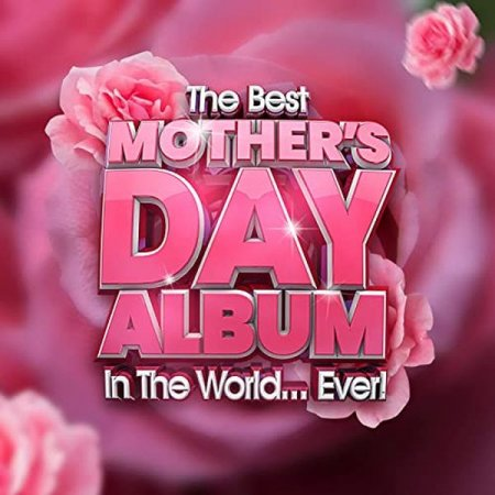 Обложка The Best Mothers Day Album In The World...Ever! (2021) Mp3